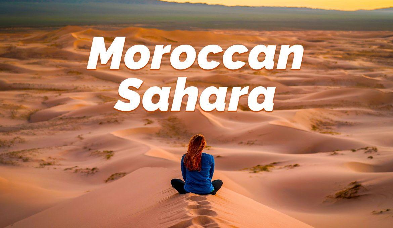 Moroccan Sahara: What a Sahara Tour is Really Like