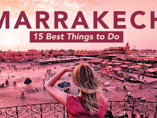 Marrakech: 15 Best Things to Do and Places to Visit