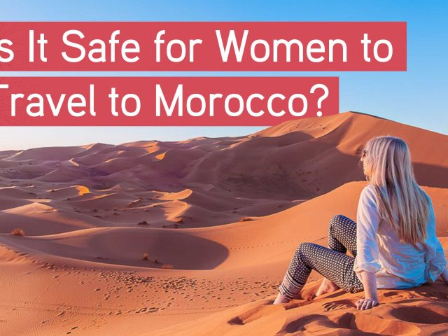 Is It Safe for Women to Travel to Morocco?